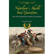 Napoleon S Shield and Guardian : The Unconquerable General Daumesnil