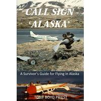 Call Sign - 'Alaska': A Survivor's Guide for Flying in Alaska (Paperback)