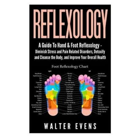 Guide de Réflexologie pieds et des mains: Diminuez le stress et la douleur des troubles connexes, détoxifier et purifier le corps et améliorer votre santé globale