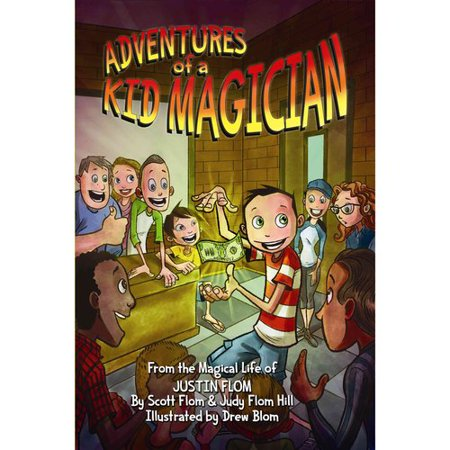 Adventures of a Kid Magician: From the Magical Life of Justin Flom by