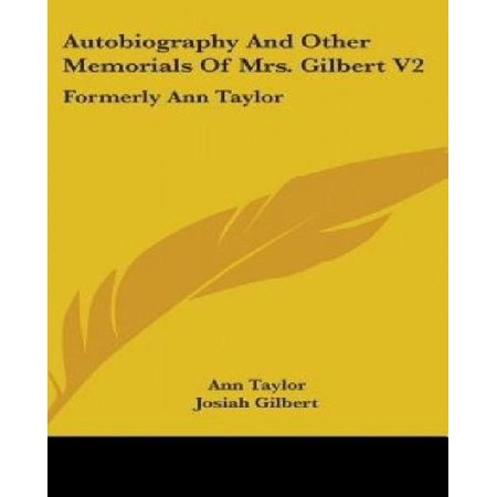 Autobiography And Other Memorials Of Mrs  Gilbert V2  Formerly Ann Taylor