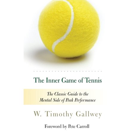 The Inner Game of Tennis : The Classic Guide to the Mental Side of Peak Performance