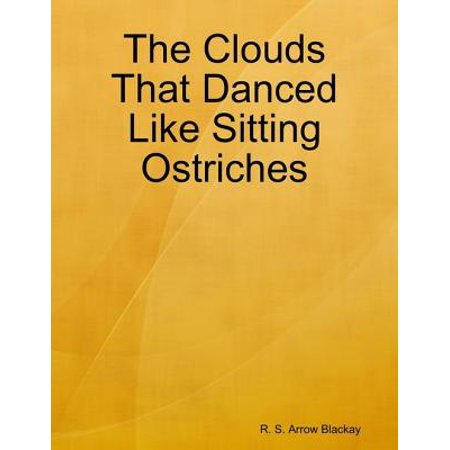 The Clouds That Danced Like Sitting Ostriches -