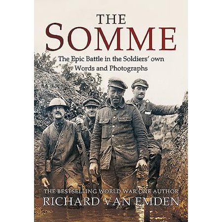 The Somme: The Epic Battle in the Soldiers' Own Words and