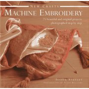 New Crafts: Machine Embroidery : 25 Beautiful and Original Projects Photographed Step by Step