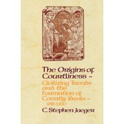 The Origins of Courtliness : Civilizing Trends and the Formation of Courtly Ideals, 939-1210