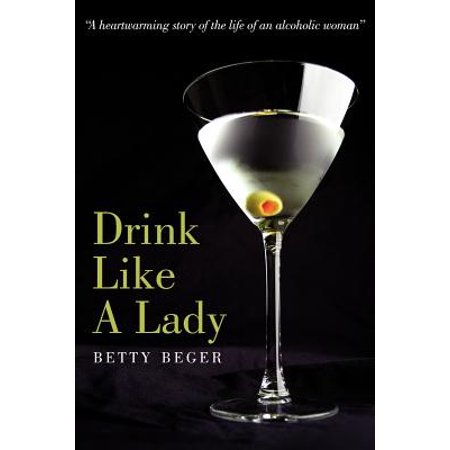 Drink Like a Lady : A Heartwarming Story of the Life of an Alcoholic Woman](Easy Halloween Alcoholic Drinks)