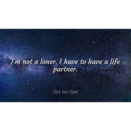 Dick Van Dyke - I'm not a loner. I have to have a life partner - Famous Quotes Laminated POSTER PRINT 24X20.