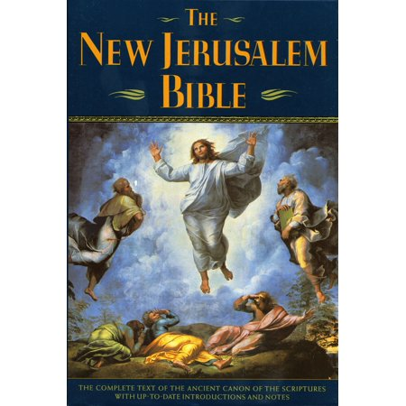 The New Jerusalem Bible : The Complete Text of the Ancient Canon of the Scriptures with Up-to-Date Introductions and Notes