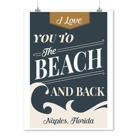 Naples, Florida - Love You to the Beach & Back - Beach Sentiment - Lantern Press Artwork (9x12 Art Print, Wall Decor Travel Poster) - Naples Long Beach Halloween