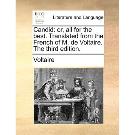 Candid : Or, All for the Best. Translated from the French of M. de Voltaire. the Third