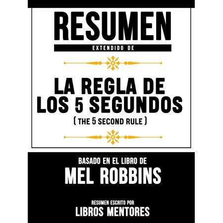 Resumen Extendido De La Regla De Los 5 Segundos (The 5 Second Rule) - Basado En El Libro De Mel Robbins -