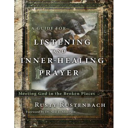 A Guide for Listening and Inner-Healing Prayer : Meeting God in the Broken