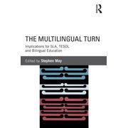 The Multilingual Turn : Implications for SLA, TESOL and Bilingual Education