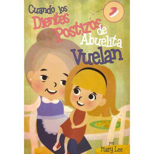 Cuando los Dientes Postizos de Abuelita Vuelan / When Grandma's False Teeth Fly