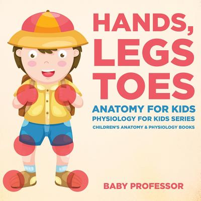Hands, Legs and Toes Anatomy for Kids