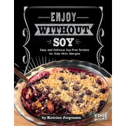 Enjoy Without Soy : Easy and Delicious Soy-Free Recipes for Kids with Allergies
