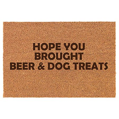 Coir Door Mat Doormat Funny Hope You Brought Beer and Dog Treats