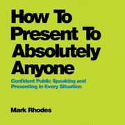 How To Present To Absolutely Anyone - Audiobook