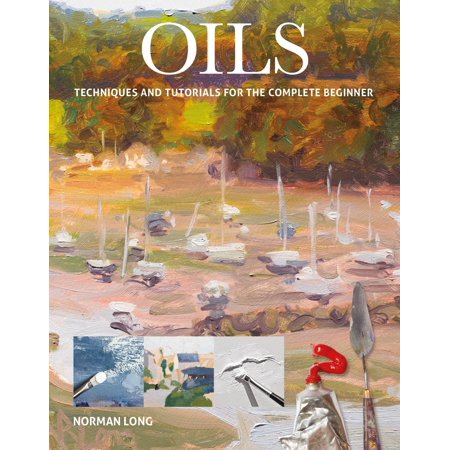 Oils : Techniques and Tutorials for the Complete