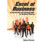 Excel at Nlp: Excel at Business: Essential NLP & Coaching Skills for Business Success (Paperback)