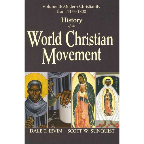 History of the World Christian Movement: Modern Christianity from 1454 to 1800