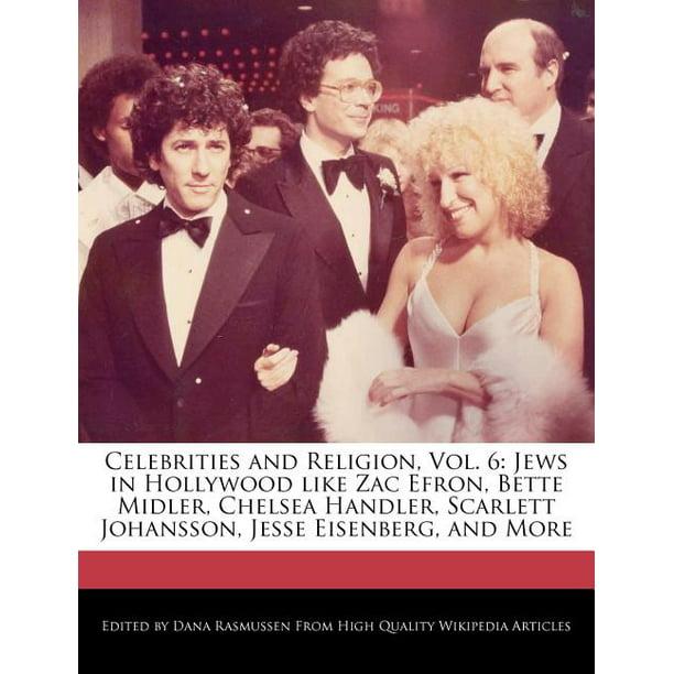 Celebrities And Religion Vol 6 Jews In Hollywood Like Zac Efron Bette Midler Chelsea Handler Scarlett Johansson Jesse Eisenberg And More Walmart Com Walmart Com