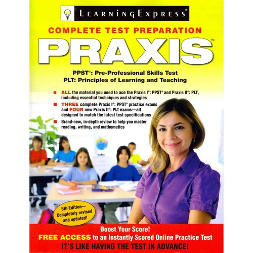 Praxis: Preparing for the Praxis I Pre-professional Skills Tests (Ppsts) and the Praxis II Principles of Learning and Teaching (Plt)