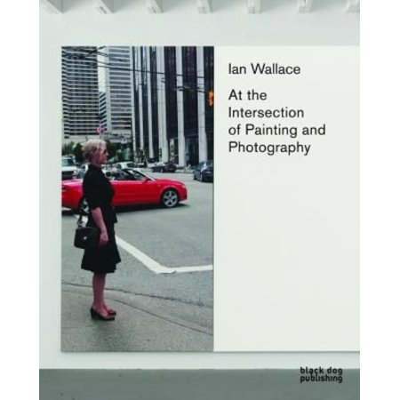 Ian Wallace  At The Intersection Of Painting And Photography