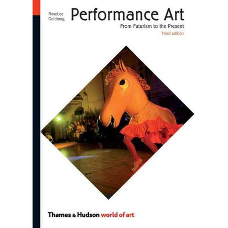 Performance Art: From Futurism to the Present by