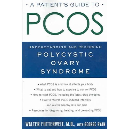 A Patient's Guide to PCOS: Understanding--and Reversing--Polycystic Ovarian Syndrome