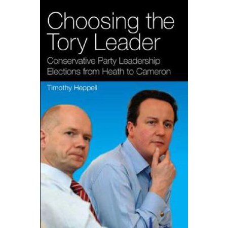 Choosing the Tory Leader : Conservative Party Leadership Elections from Heath to Cameron 9781845114862