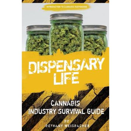 Dispensary Life : A Survival Guide to Budtending in Cannabis-Legal (Best Indoor Cannabis Grow Guide)