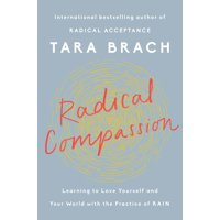 Radical Compassion: Learning to Love Yourself and Your World with the Practice of Rain (Hardcover)