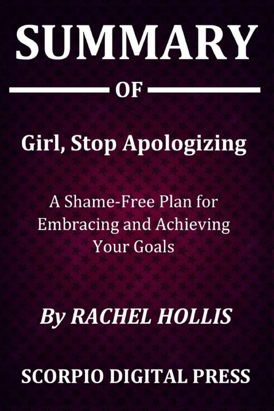 Stop Apologizing-A SHAME-FREE PLAN FOR EMBRACING AND ACHIEVING YOUR GOALS By Rachel Hollis A Daily Office Journal For Girl
