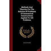 Methods and Theories for the Solution of Problems of Geometrical Constructions Applied to 410 Problems (Hardcover)