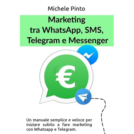 Marketing tra Whatsapp, SMS, Telegram e Messenger - eBook