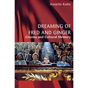 Dreaming of Fred and Ginger : Cinema and Cultural Memory