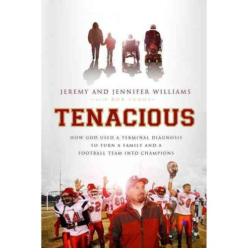 Tenacious: How God Used a Terminal Diagnosis to Turn a Family and a Football Team into Champions