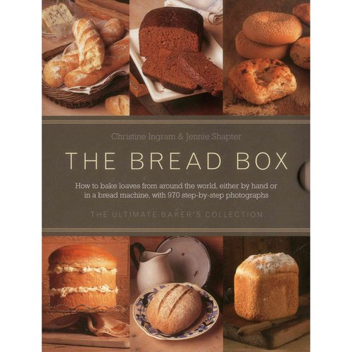 The Bread Box: The Ultimate Baker's Collection: How to Bake Loaves from Around the World, Either by Hand or in a Bread Machine, with 970 Step-by-Step Photographs