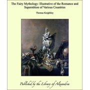 The Fairy Mythology: Illustrative of the Romance and Superstition of Various Countries - eBook