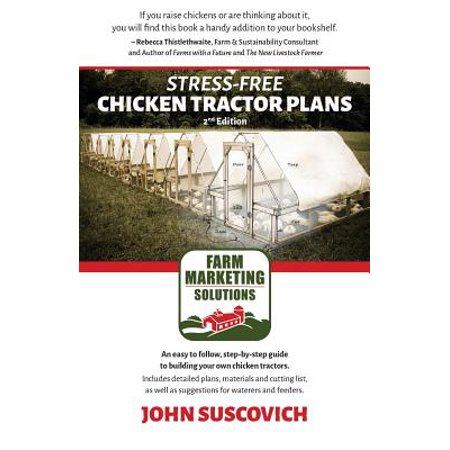Stress-Free Chicken Tractor Plans : An Easy to Follow, Step-By-Step Guide to Building Your Own Chicken Tractors.