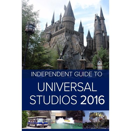 The Independent Guide To Universal Studios Hollywood 2016  Paperback