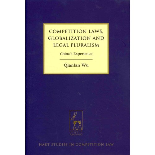 Competition Laws, Globalization and Legal Pluralism: China's Experience