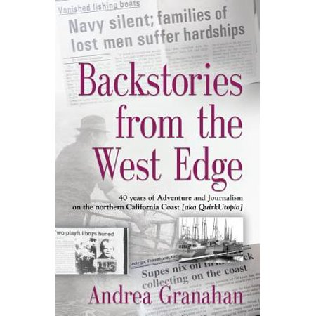 Backstories from the West Edge : 40 Years of Adventures and Journalism on Northern California's Coast [aka