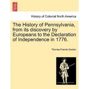 The History of Pennsylvania, from Its Discovery by Europeans to the Declaration of Independence in 1776.