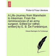 A Life-Journey from Mannheim to Inkerman. from the Reminiscences of an Army Surgeon. Edited [Or Rather, Written] by E. B. de Fonblanque.
