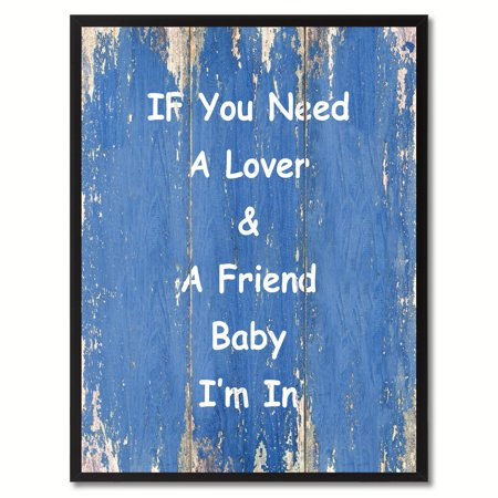 If You Need A Lover & A Friend Baby I'm In Happy Quote Saying Canvas Print Picture Frame Home Decor Wall Art Gift Ideas
