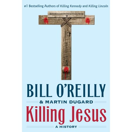 Killing Jesus : A History (Killing In The Name Of Jesus Christ)