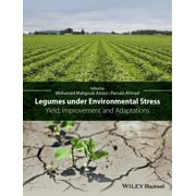 Legumes Under Environmental Stress : Yield, Improvement and Adaptations
